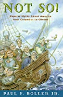 Not So!: Popular Myths about America's Past from Columbus to Clinton