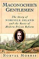 Maconochie's Gentlemen: The Story of Norfolk Island & the Roots of Modern Prison Reform