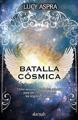 Batalla Cosmica: Como Envolvernos de Luz Celestial Pare Ser Conducidos Por los Angeles Con Amor