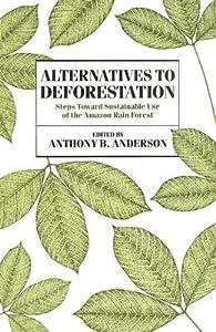 Alternatives to Deforestation: Steps Toward Sustainable Use of the Amazon Rain Forest