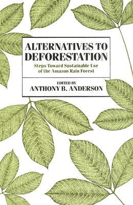 Alternatives to Deforestation: Steps Toward Sustainable Use of the Amazon Rain Forest