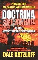 La  Doctrina Sectaria de los Adventistas del Septimo Dia: Un Recurso Evangelico y una Apelacion A los Dirigentes ASD = The Cultic Doctrine of Seventh-