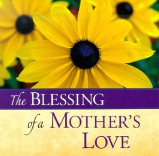 The Blessing of a Mother's Love
