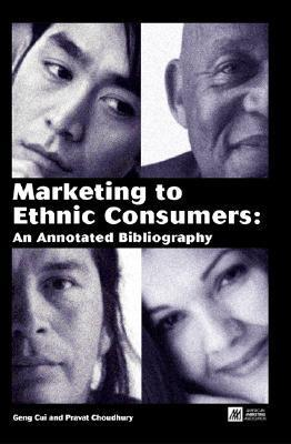 Marketing to Ethnic Consumers: An Annotated Bibliography  by  Geng Cui