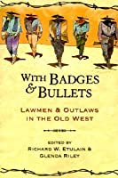 With Badges and Bullets: Lawmen and Outlaws in the Old West