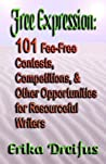 Free Expression: 101 Fee-Free Contests, Competitions, and Other Opportunities for Resourceful Writers