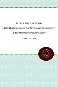 Saints and Sectaries: Anne Hutchinson and the Antinomian Controversy in the Massachusetts Bay Colony