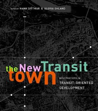 The New Transit Town: Best Practices In Transit-Oriented Development