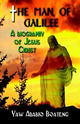 The Man of Galilee: A Biography of Jesus Christ