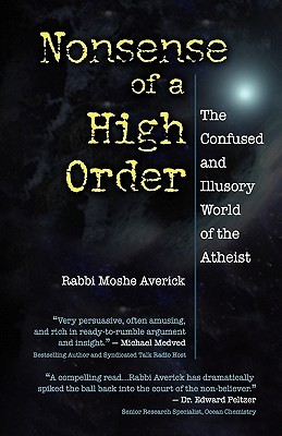Nonsense of a High Order: The Confused and Illusory World of the Atheist