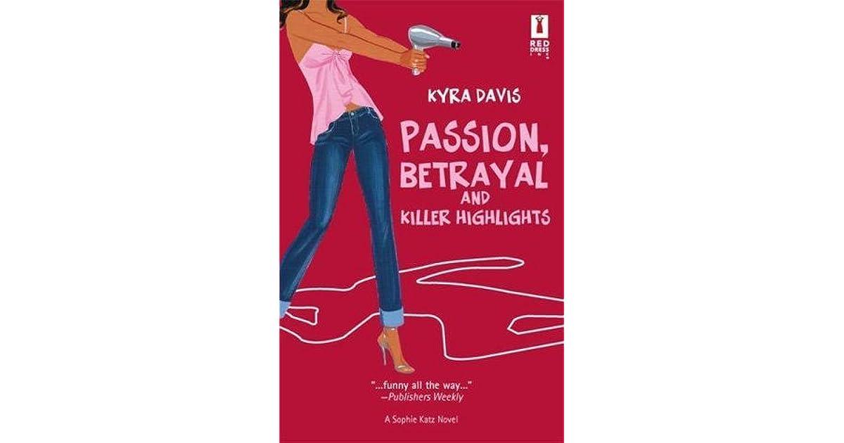 Ebook Passion Betrayal And Killer Highlights A Sophie Katz Murder Mystery 2 By Kyra Davis