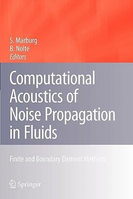 Computational Acoustics of Noise Propagation in Fluids - Finite and Boundary Element Methods Steffen Marburg, Bodo Nolte