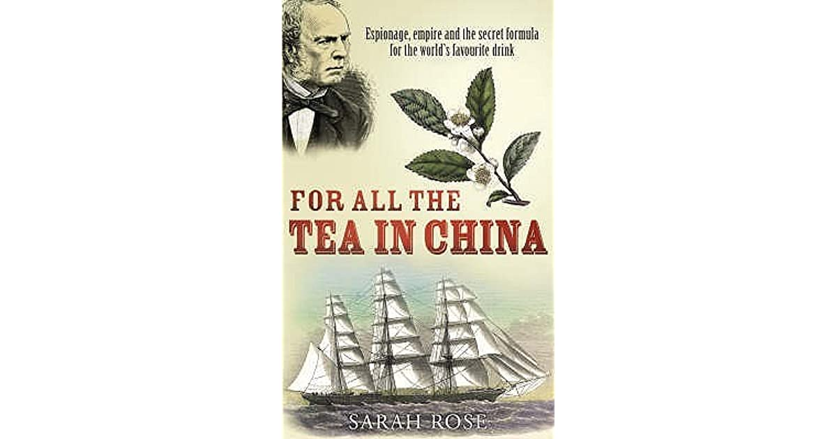 Ebook For All The Tea In China Espionage Empire And The Secret Formula For The Worlds Favourite Drink By Sarah Rose