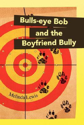 Bulls-Eye Bob and the Boyfriend Bully