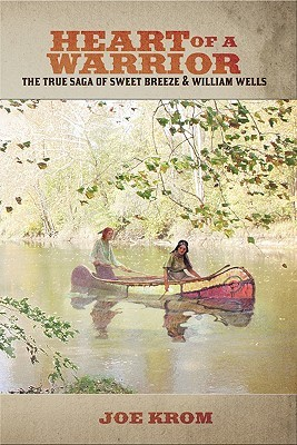 Heart of a Warrior: The True Saga of Sweet Breeze and William Wells