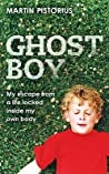 Ghost Boy: My Miraculous Escape from a Life Locked Inside My Own Body