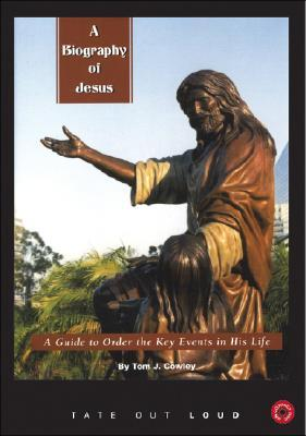 A Biography of Jesus: A Guide to Order the Key Events in His Life