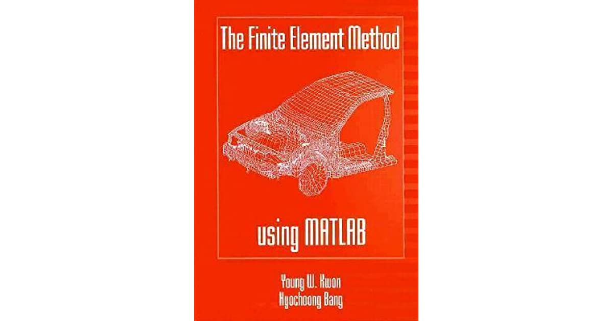 The Finite Element Method Using MATLAB by Young W  Kwon