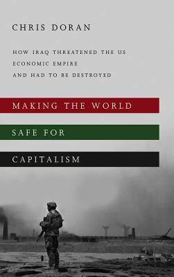 Making the World Safe for Capitalism- How Iraq Threatened the US Economic Empire and had to be Destroyed