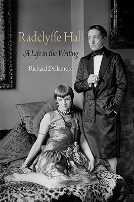 Radclyffe Hall: A Life in the Writing Richard Dellamora