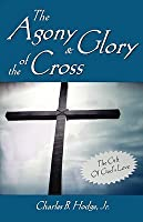 The Agony & Glory of the Cross