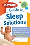 The Playskool Guide to Sleep Solutions: Essential Information and Practical Advice to Soothe Crying and Help Your Child Sleep Through the Night