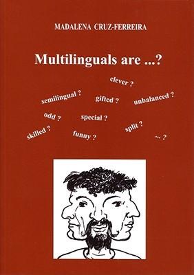 Multilinguals Are . . .