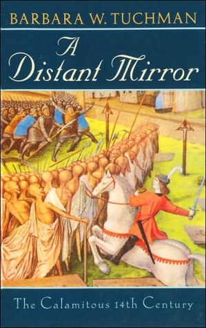 A Distant Mirror: The Calamitous 14th Century by Barbara W  Tuchman