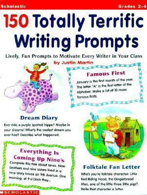 150 Totally Terrific Writing Prompts - Lively, Fun Prompts to Motivate Every Writer in Your Class