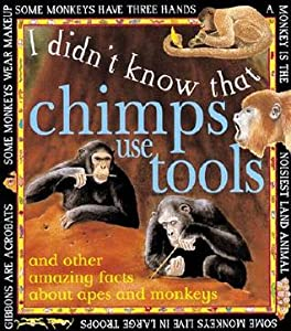 Chimps Use Tools: And Other Amazing Facts About Apes and Monkeys