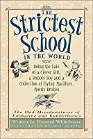 The Strictest School in the World: Being the Tale of a Clever Girl, a Rubber Boy and a Collection of Flying Machines, Mostly Broken