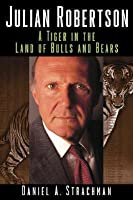 Julian Robertson: A Tiger in the Land of Bulls and Bears