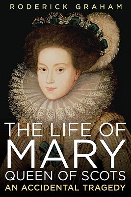 "Book cover of ""The Life of Mary, Queen of Scots,"" by Roderick Graham"