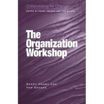 Collaborating For Change The Organization Workshop By Barry Oshry