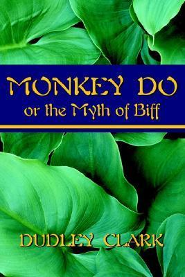 Monkey Do: Or the Myth of Biff  by  Dudley Clark