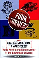 Four Corners: How Unc, N. C. State, Duke, And Wake Forest Made North Carolina The Center Of The Basketball Universe