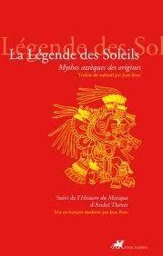 La Légende des Soleils : Mythes aztèques des origines. Suivi de l'Histoire du Mexique.
