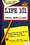 Life 101 : Everything We Wish We Had Learned About Life in School -- But Didn't (The Life 101 Series)