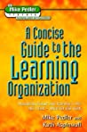 A Concise Guide To The Learning Organization (The Mike Pedler Library)