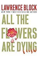 All the Flowers Are Dying (Matthew Scudder #16)