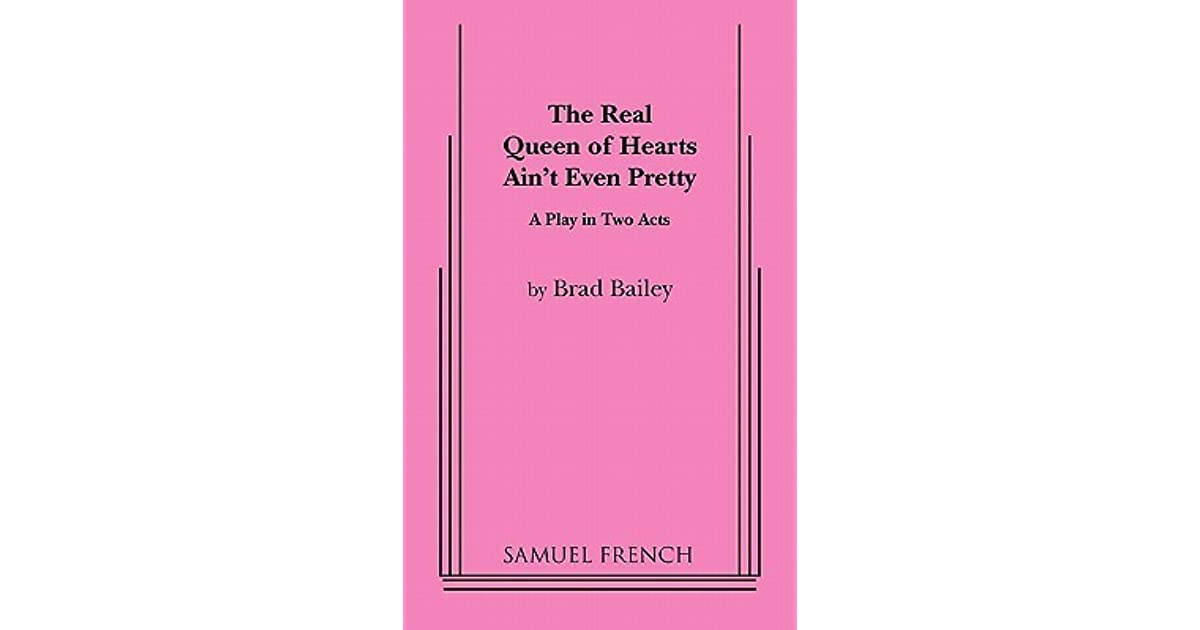 The Real Queen Of Hearts Aint Even Pretty By Brad Bailey