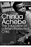 the education of a british protected child essays by chinua achebe the education of a british protected child essays