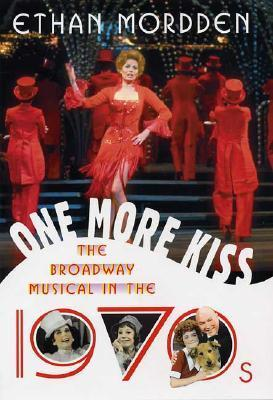 One More Kiss The Broadway Musical in the 70s