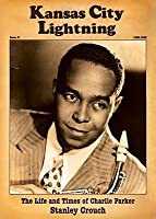 Kansas City Lightning: The Life and Times of Charlie Parker