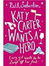Katy Carter Wants a Hero (Katy Carter, #1)
