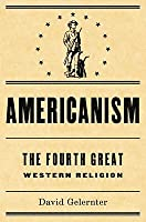 Americanism:The Fourth Great Western Religion