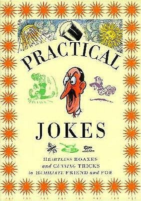 Practical-Jokes-Heartless-Hoaxes-and-Cunning-Tricks-to-Humiliate-Friend-and-Foe-