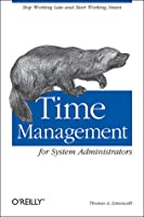 Time Management for System Administrators: Stop Working Late and Start Working Smart