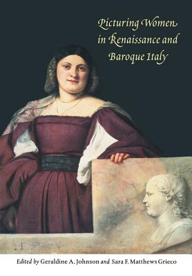 Picturing Women In Renaissance And Baroque Italy by Sara F. Matthews Grieco