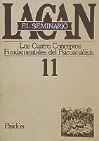 Los Cuatro Conceptos Fundamentales Del Psicoanalisis/ The Four Fundamental Concepts of Psychoanalysis (El Seminario De Jacques Lacan/ the Seminar of Jacques Lacan)
